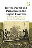 Horses People and Parliaments in the English Civil War : Extracting Resources and Constructing Allegiance, Robinson, Gavin, 1409420930