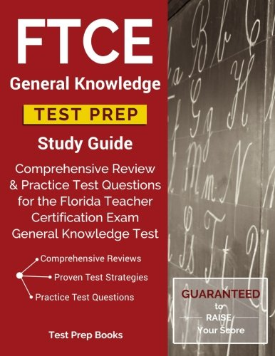 FTCE General Knowledge Test Prep Study Guide: Comprehensive Review & Practice Test Questions for the Florida Teacher Certification Exam General Knowledge Test