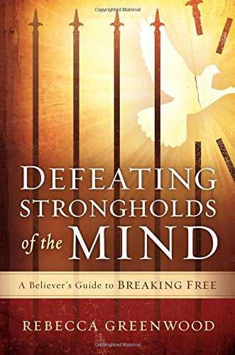 Defeating Strongholds of the Mind: A Believer's Guide to