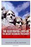 History for Kids: the Illustrated Lives of the Mount Rushmore Presidents - George Washington, Thomas Jefferson, Abraham Lincoln and Theodore Roosevelt, Charles River Charles River Editors, 1493697161
