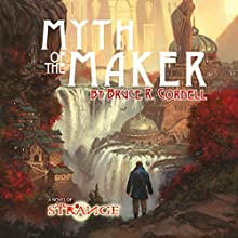 Myth of the Maker: The Strange, Book 1 Audiobook by Bruce Cordell Narrated by James Jordan
