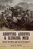 Shooting Arrows and Slinging Mud: Custer, the Press, and the Little Bighorn