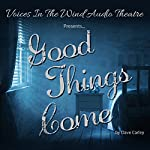 Good Things Come | Dave Carley,Sally Han, Voices in the Wind Audio Theatre - producer