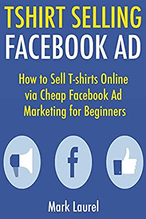 Amazon.com: T-Shirt Selling Facebook Ad: How to Sell T