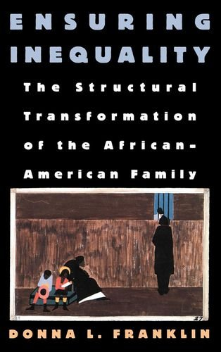 Search : Ensuring Inequality: The Structural Transformation of the African American Family