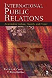 img - for International Public Relations: Negotiating Culture, Identity, and Power 1st (first) Edition by Curtin, Patricia A., Gaither, T. (Thomas) Kenn published by SAGE Publications, Inc (2007) book / textbook / text book