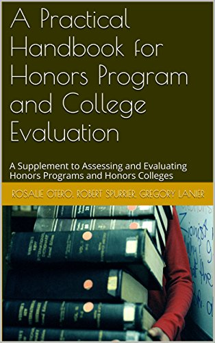 A Practical Handbook for Honors Program and College Evaluation: A Supplement to Assessing and Evaluating Honors Programs and Honors Colleges