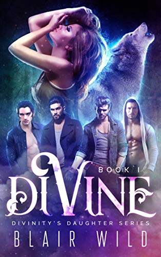 Divine: Reverse Harem Paranormal Romance, Book 1 (Divinity's Daughter) by [Wild, Blair]