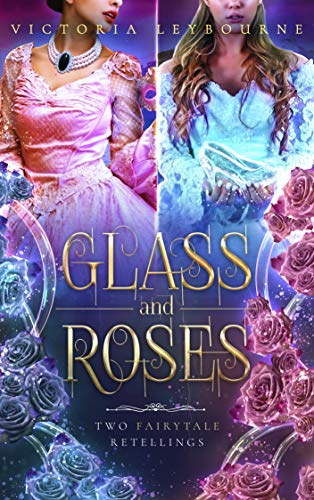 - Glass and Roses: Two Fairytale Retellings