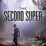 The Second Super: First Superhero Series #1   Logan Rutherford