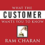 What the Customer Wants You to Know: How Everybody Needs to Think Differently about Sales | Ram Charan