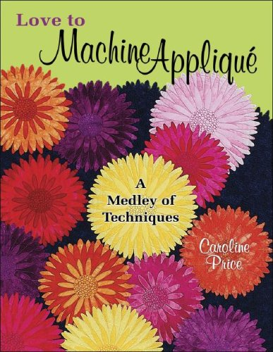 Love to Machine Applique: A Medley of Techniques