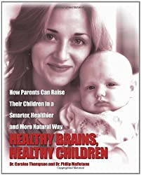 Healthy Brains, Healthy Children: How Parents Can Raise Their Children in a Smarter, Healthier and More Natural Way