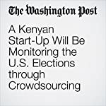 A Kenyan Start-Up Will Be Monitoring the U.S. Elections through Crowdsourcing | Gene Marks