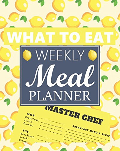 What to Eat Weekly Meal Planner: A Year for Tracking, Planning and Prepping Your Meals, Grocery Shopping List & Recipes Weekly : Food Menu Planner / Diary / Log / Journal by Weekly Meal Planner