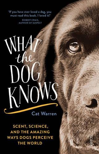 [D0wnl0ad] What the Dog Knows: scent, science, and the amazing ways dogs perceive the world WORD