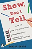 Show, Don't Tell: How to write vivid descriptions, handle backstory, and describe your characters' emotions: Volume 3 (Writers' Guide Series)