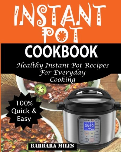 Instant Pot Cookbook: Healthy Instant Pot Recipes For Everyday Cooking.
