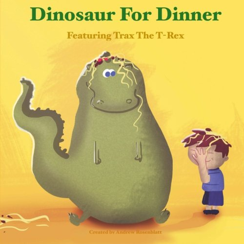 Dinosaur for Dinner: A Rhyming Bedtime Story Featuring Trax the (Dinosaur Dinners)