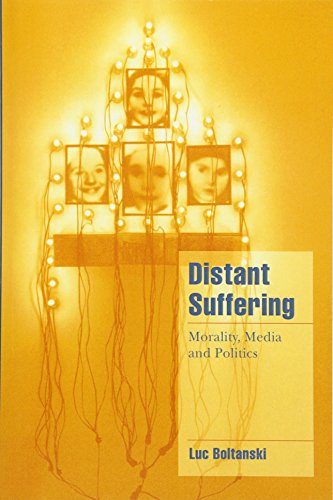 Distant Suffering: Morality, Media and Politics (Cambridge Cultural Social Studies) (English and French Edition)