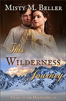 This Wilderness Journey (Heart of the Mountains Book 2) by [Beller, Misty M.]