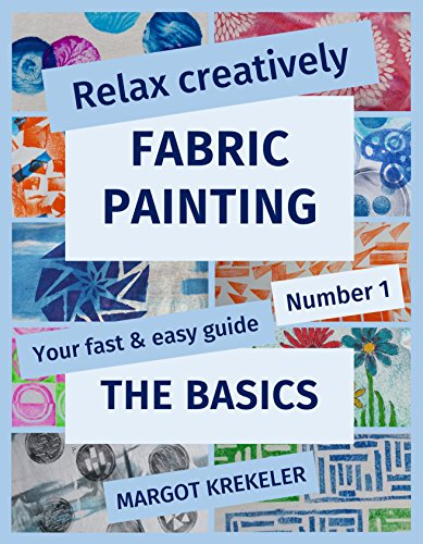 Relax creatively - Fabric painting - Your fast & easy guide Number 1 - The Basics by [Krekeler, Margot]