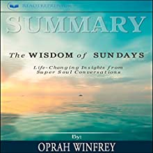 Summary: The Wisdom of Sundays: Life-Changing Insights from Super Soul Conversations Audiobook by Readtrepreneur Publishing Narrated by Jorie Raine Fradella