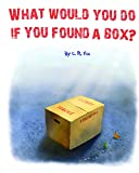 img - for What Would You Do If You Found A Box? book / textbook / text book