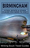Birmingham: Cities, Sights And Other Places You NEED To Visit (Great Britain, London, Birmingham, Glasgow, Liverpool, Bristol, Manchester Book 3)