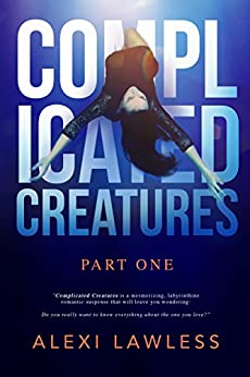 Complicated Creatures: Part One by [Lawless, Alexi]
