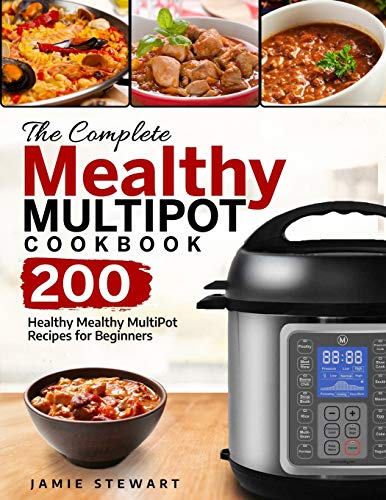 The Complete Mealthy MultiPot Cookbook: 200 Healthy Mealthy MultiPot Recipes for Beginners (Electric Pressure Cooker Recipes)