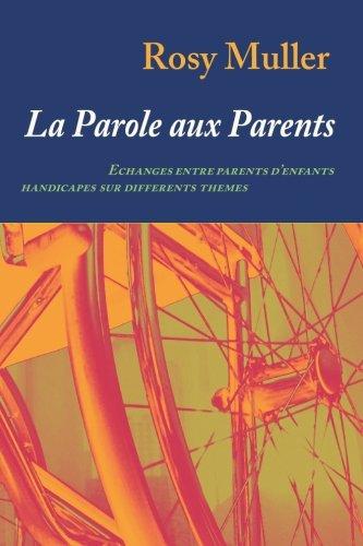 La parole aux parents: Echanges entre parents d'enfants handicapés sur différents thèmes (French Edition)