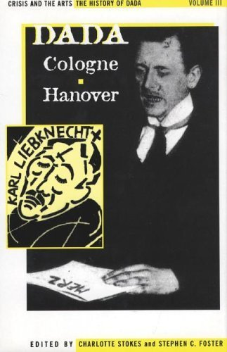 The History of Dada: Dada Cologne Hanover (Crisis and the Arts) by Stephen C. Foster - Mall Hanover