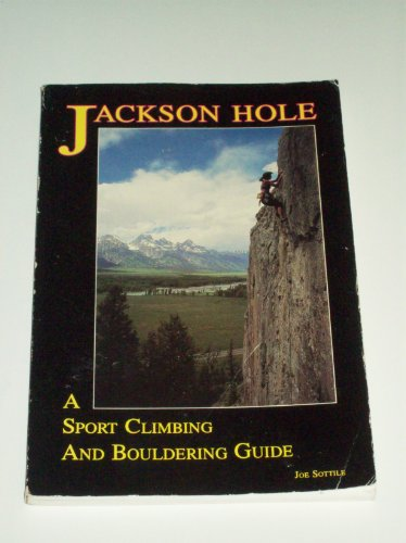 Jackson Hole: A Sport Climbing and Bouldering Guide