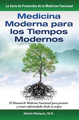 Descargar Libro Medicina Moderna Para Los Tiempos Modernos: El Manual De Medicina Funcional Para Prevenir Y Tratar Enfermedades Desde Su Origen Adonis Maiquez