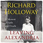 Leaving Alexandria: A Memoir of Faith and Doubt | Richard Holloway