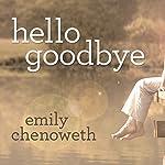 Hello Goodbye: A Novel   Emily Chenoweth