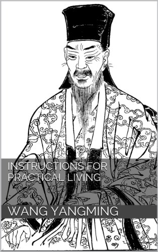 Instructions for Practical Living: And Other Neo-Confucian Writings by Wang Yang-Ming