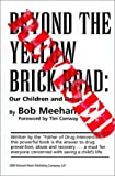 Beyond the Yellow Brick Road: Our Children and Drugs by Bob Meehan (2000-08-01)