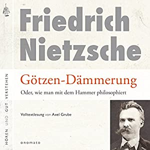 Götzen-Dämmerung: Oder, wie man mit dem Hammer philosophiert Hörbuch