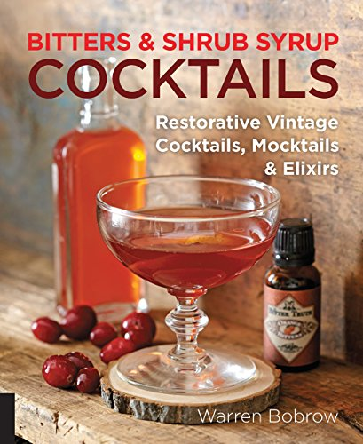 Bitters and Shrub Syrup Cocktails: Restorative Vintage Cocktails, Mocktails, and -