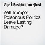 Will Trump's Poisonous Politics Leave Lasting Damage? | Katrina vanden Heuvel