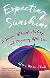 Expecting Sunshine: A Journey of Grief, Healing, and Pregnancy after Loss