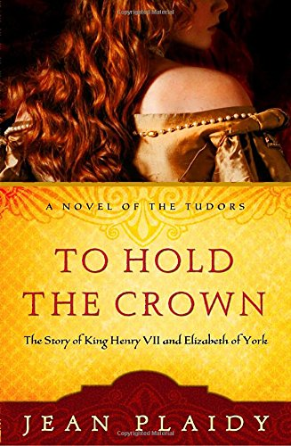 To Hold the Crown: The Story of King Henry VII and Elizabeth of York (A Novel of the (Tudor Crown)