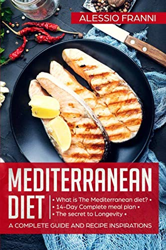 Mediterranean Diet: A complete guide and recipe inspirations by Alessio Franni