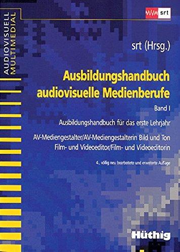 Ausbildungshandbuch audiovisuelle Medienberufe, Bd.1, Ausbildungshandbuch für das erste Lehrjahr (audiovisuell multimedial)