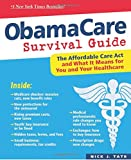 img - for ObamaCare Survival Guide: The Affordable Care Act and What It Means for You and Your Healthcare book / textbook / text book