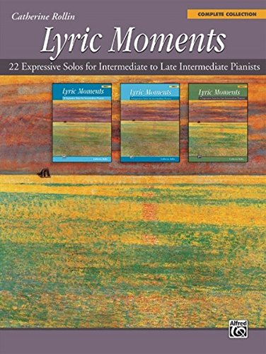 (Lyric Moments -- Complete Collection: 22 Expressive Solos for Intermediate to Late Intermediate)