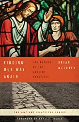 Finding Our Way Again: The Return of the Ancient Practices (Ancient Practices Series)