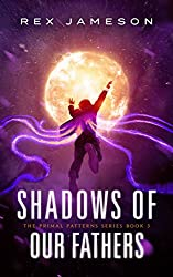 Shadows of Our Fathers (Primal Patterns Book 3)